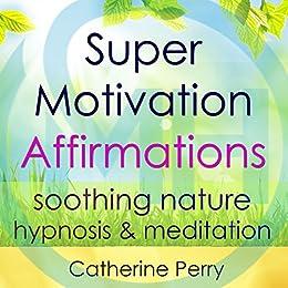 Super Motivation Positive Affirmations: Energy and Focus