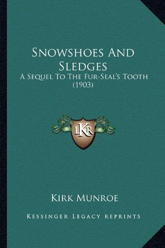 Snowshoes And Sledges: A Sequel To The Fur-Seal