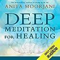 Deep Meditation for Healing Rede von Anita Moorjani Gesprochen von: Anita Moorjani