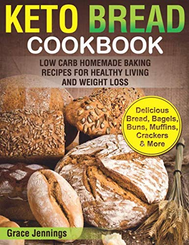 Keto Bread Cookbook: Low Carb Homemade Baking Recipes for Healthy Living and Weight Loss (ketogenic diet kindle books, what is the keto diet, ... snacks for weight loss, keto diet snacks) by Grace Jennings