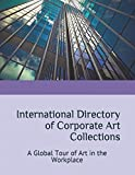 img - for International Directory of Corporate Art Collections: A Global Tour of Art in the Workplace book / textbook / text book