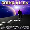 Going Alien Audiobook by Jeffrey A. Carver Narrated by Fleet Cooper