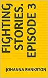 Fighting Stories. Episode 3
