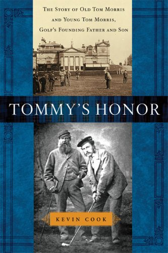 Read Online Tommy's Honor: The Story of Old Tom Morris and Young Tom Morris, Golf's Founding Father and Son PDF