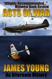 Download Acts of War: A World War II Alternative History (The Usurper's War Book 1) in PDF ePUB Free Online