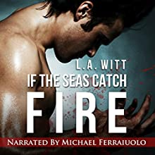 If the Seas Catch Fire Audiobook by L.A. Witt Narrated by Michael Ferraiuolo
