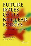 Future Roles of U. S. Nuclear Forces, Glenn C. Buchan and David Matonick, 0833029177