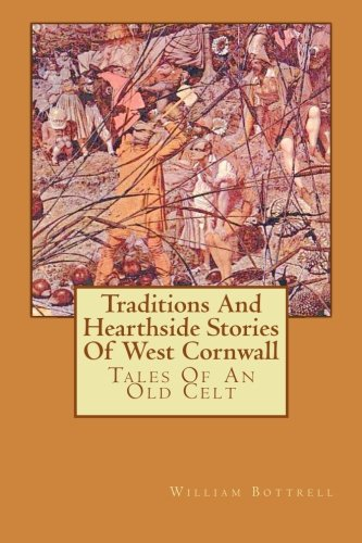 Traditions And Hearthside Stories Of West Cornwall: Tales Of An Old Celt