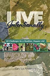 Live Intentionally: 65 Challenges for a Healthier, Happier Life by Cara Sue Achterberg (2014-11-18)