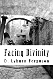 Facing Divinity, D. Ferguson, 1484991869