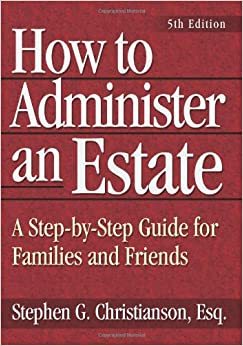 How to Administer an Estate, fifth edition: A Step-by-Step Guide for Families and Friends