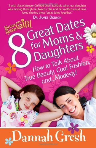 8 Great Dates for Moms and Daughters: How to Talk About True Beauty, Cool Fashion, and...Modesty! (Secret Keeper (Harvest House))