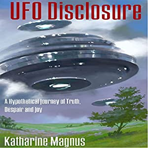 UFO Disclosure: A Hypothetical Journey of Truth, Despair And Joy Audiobook