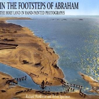 Download In the Footsteps of Abraham: The Holy Land in Hand Painted Photographs PDF
