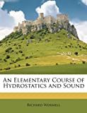 An Elementary Course of Hydrostatics and Sound, Richard Wormell, 1146031793