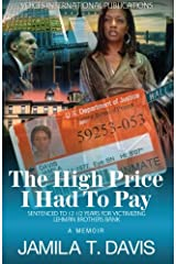 The High Price I Had To Pay: Sentenced To 12 1/2 Years For Victimizing Lehman Brothers Bank Paperback
