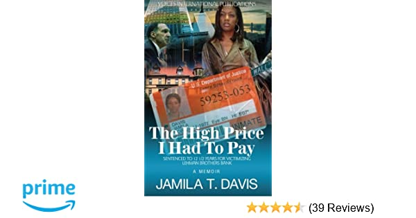 The high price i had to pay sentenced to 12 12 years for the high price i had to pay sentenced to 12 12 years for victimizing lehman brothers bank jamila t davis 9780985580797 amazon books fandeluxe Image collections