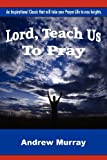 Lord, Teach Us to Pray, Andrew Murray, 147766355X