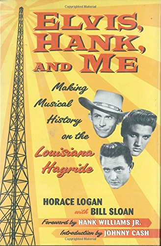 Elvis, Hank, and Me: Making Musical History on the Louisiana Hayride