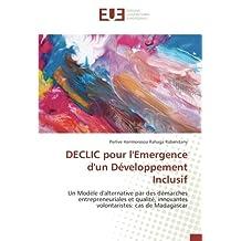 DECLIC pour l'Emergence d'un Développement Inclusif: Un Modèle d'alternative par des démarches entrepreneuriales et qualité, innovantes volontaristes: cas de Madagascar