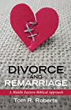 Divorce and Remarriage: A Middle Eastern Biblical Approach