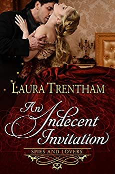 An Indecent Invitation (Spies and Lovers Book 1) by [Trentham, Laura]