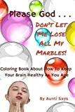 img - for Please God... Don't Let Me Lose All My Marbles!: Coloring Book About How to Keep Your Brain Healthy as You Age by Aunti Says (2015-09-07) book / textbook / text book