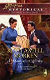 A Man Most Worthy, Ruth Axtell Morren, 0373827970