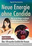 Neue Energie ohne Candida: Wie Sie den lästigen Candidapilz endgültig los werden und Ihre Lebensfreude zurückbekommen