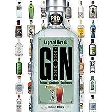Le grand livre du gin: Culture • Cocktails • Tendances