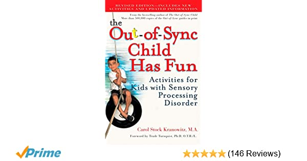 2090acb3 The Out-of-Sync Child Has Fun, Revised Edition: Activities for Kids with  Sensory Processing Disorder (The Out-of-Sync Child Series): Carol  Kranowitz: ...