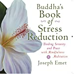 Buddha's Book of Stress Reduction: Finding Serenity and Peace with Mindfulness Meditation | Joseph Emet