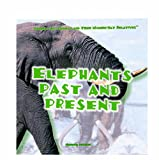 Elephants Past and Present (Prehistoric Animals and Their Modern-day Relatives)