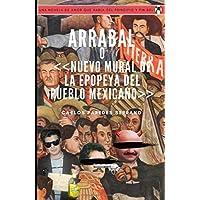 Arrabal: o Nuevo Mural de la Epopeya del Pueblo Mexicano...