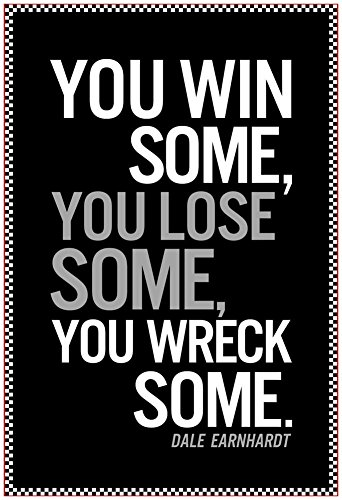 Dale Earnhardt You Win Some Quote Poster 13 x 19in