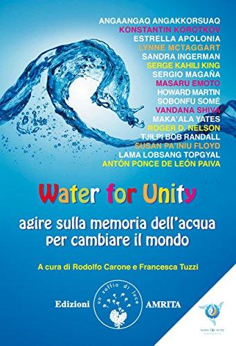 Water for Unity: agire sulla memoria dell'acqua per cambiare il mondo (Italian Edition)