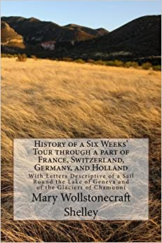 Book History of a Six Weeks' Tour through a part of France, Switzerland, Germany, and Holland: With Letters Descriptive of a Sail Round the Lake of Geneva and of the Glaciers of Chamouni