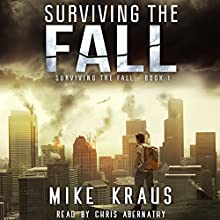 Surviving the Fall: Surviving the Fall Series, Book 1 Audiobook by Mike Kraus Narrated by Chris Abernathy