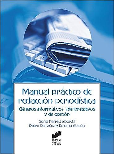 Manual práctico de redacción periodística Ciencias de la Información y la Comunicación: Amazon.es: Sonia/Paniagua, Pedro/Abejón, Paloma Parratt: Libros