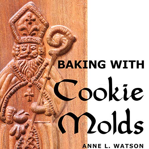 Baking with Cookie Molds: Secrets and Recipes for Making Amazing Handcrafted Cookies for Your Christmas, Holiday, Wedding, Tea, Party, Swap, Exchange, or Everyday Treat]()
