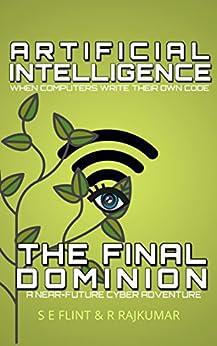 Artificial Intelligence:: The Final Dominion by [Flint, S.E., Rajkumar, R.]