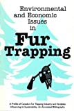 img - for Environmental and Economic Issues in Fur Trapping: A Profile of Canada's Fur Trapping Industry and Variables Influencing its Sustainability: An Annotated Bibliography (Northern Reference Series) book / textbook / text book