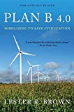 Plan B 40 - Mobilizing to Save Civilization - Substantially Revised (REV 09) by Brown, Lester R [Paperback (2009)]