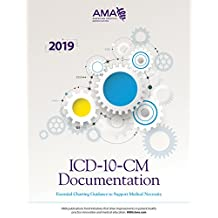 ICD-10-CM Documentation: Essential Charting Guidance to Support Medical Necessity 2019