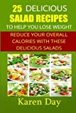 25 Delicious Salad Recipes To Help You Lose Weight: Reduce Your Overall Calories With These Delicious Salads