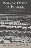 img - for Working People of Holyoke: Class and Ethnicity in a Massachusetts Mill Town, 1850-1960 (Class and Culture) book / textbook / text book