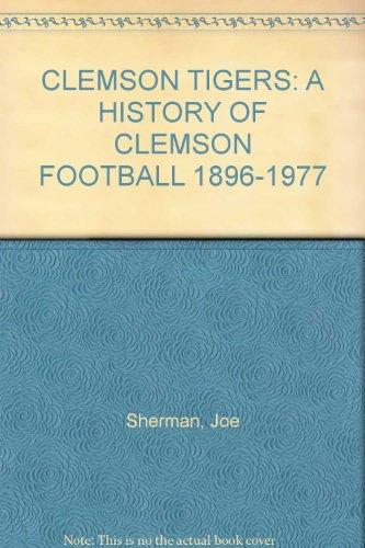 CLEMSON TIGERS: A HISTORY OF CLEMSON FOOTBALL 1896-1977 Clemson Tigers Football History