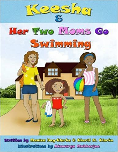 Keesha & Her Two Moms Go Swimming: Bey-Clarke, Monica, Clarke ...