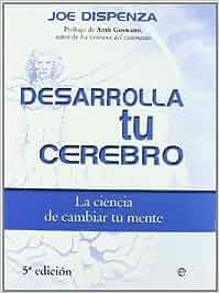 Desarrolla Tu Cerebro: Amazon.es: Joe Dispenza: Libros