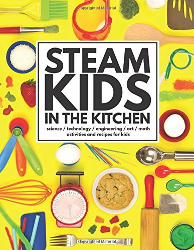 STEAM Kids in the Kitchen: Delicious, Hands-On Science, Technology, Engineering, Art, Math Projects for Kids (STEAM Kids Books) (Volume 3) by STEAM Kids Books (Image #2)